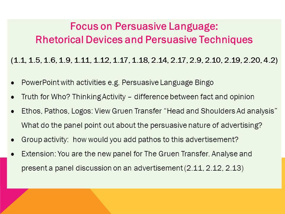 Focus on Persuasive Language: Rhetorical Devices and Persuasive Techniques (1.1, 1.5, 1.6, 1.9, 1.11, 1.12, 1.17, 1.18, 2.14, 2.17, 2.9, 2.10, 2.19, 2