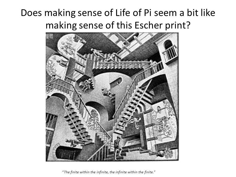 "Does making sense of Life of Pi seem a bit like making sense of this Escher print? ""The finite within the infinite, the infinite within the finite."""