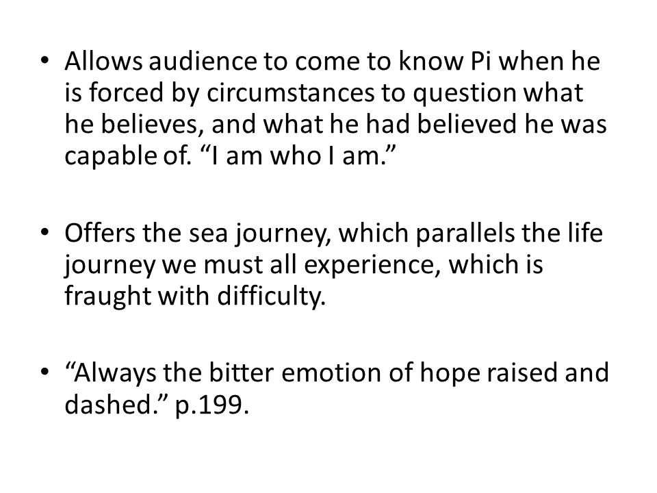 """Allows audience to come to know Pi when he is forced by circumstances to question what he believes, and what he had believed he was capable of. """"I am"""