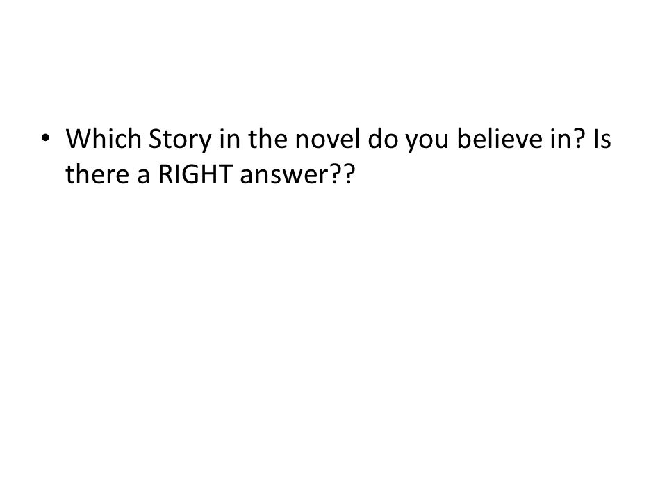 Which Story in the novel do you believe in? Is there a RIGHT answer??