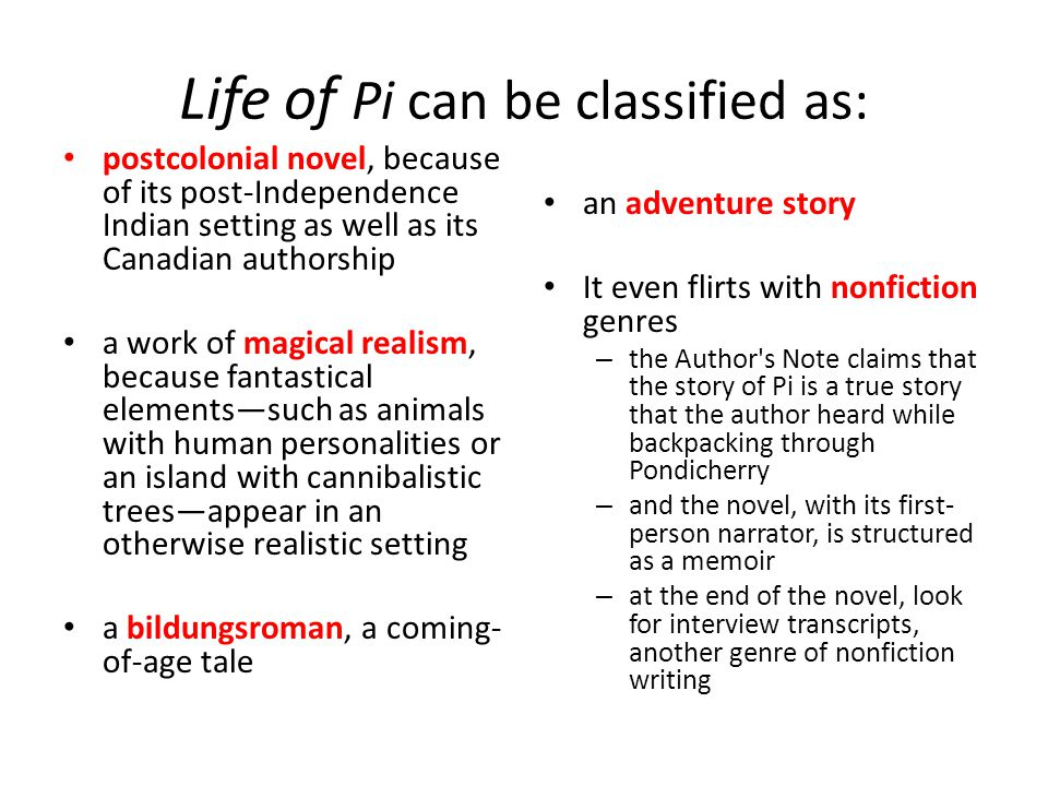 Life of Pi can be classified as: postcolonial novel, because of its post-Independence Indian setting as well as its Canadian authorship a work of magi
