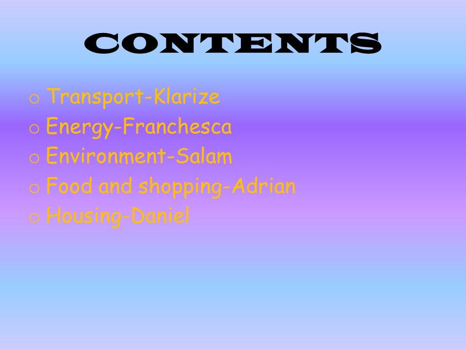 CONTENTS o Transport-Klarize o Energy-Franchesca o Environment-Salam o Food and shopping-Adrian o Housing-Daniel