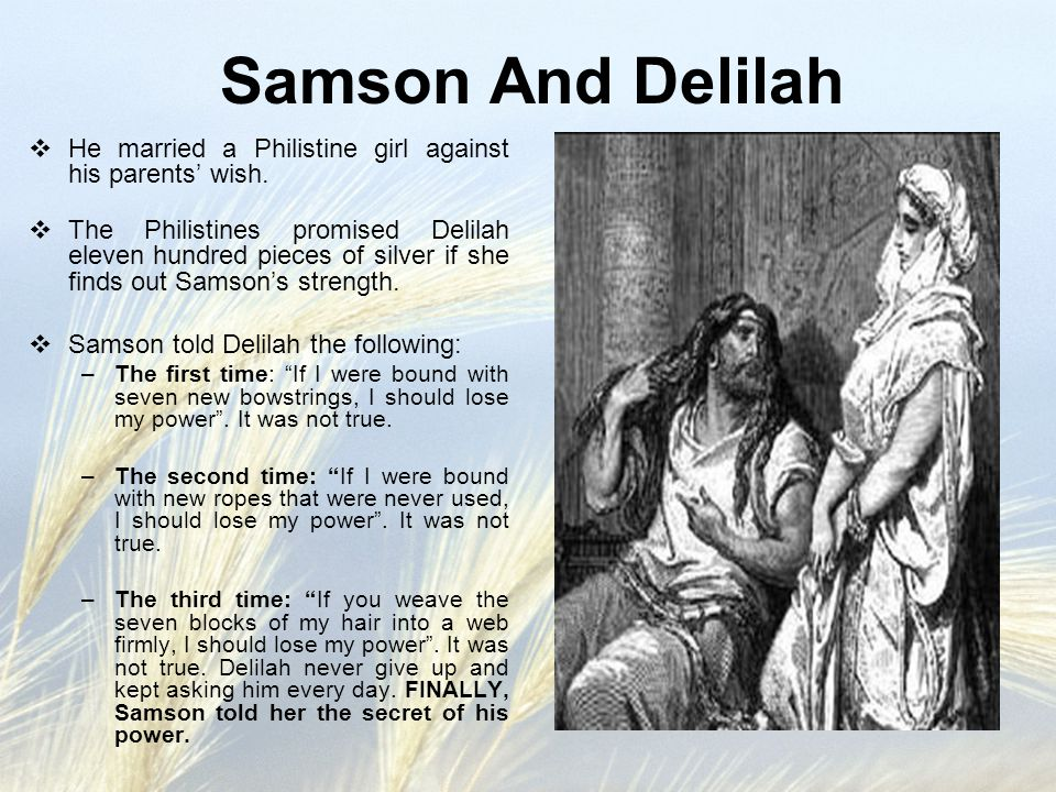 Samson And Delilah  He married a Philistine girl against his parents' wish.