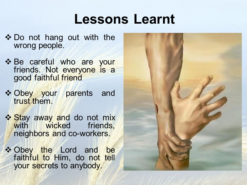 Lessons Learnt  Do not hang out with the wrong people.