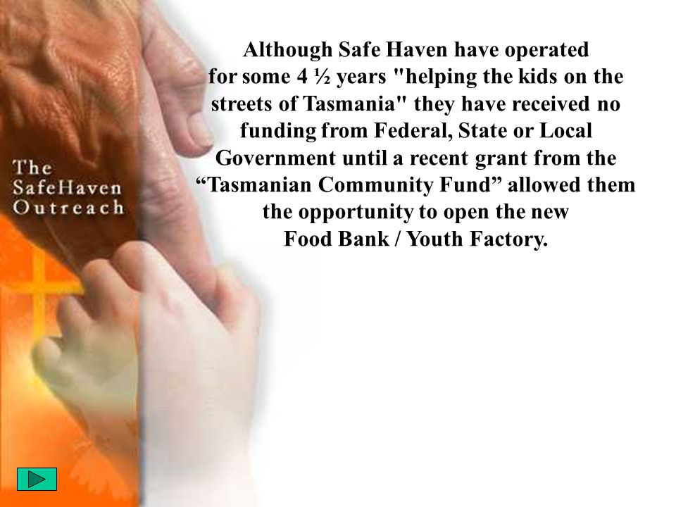 The Safe Haven Outreach, an incorporated body based in Tasmania, have been accredited by the Australian Government (Australian Tax Office) as a registered working charity and have been granted Income Tax Exemption and Gift Recipient Certificate Status as of July 1st 2000.