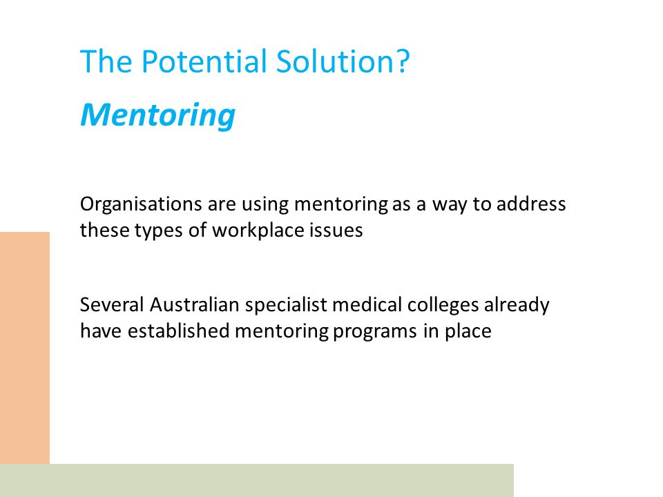 References Australian Medical Association 2012, Supervision and assessment of hospital based postgraduate medical trainees - 2012, Australian Medical Association, viewed 4 April 2013, Chronus 2012, The Business Case of Mentoring, Chronus Corporation, viewed 28 March 2013, Clutterbuck, D 2011, The mentoring edge, Clutterbuck Associates, Buckinghamshire, viewed 27 March 2013, http://www.gpstrategiesltd.com/downloads/The-mentoring-edge-v2.0-June-2011[31].pdf Doherty, C 2004, 'Introducing mentoring to doctors – Challenging the sink of swim culture', Development and learning in organizations, vol.