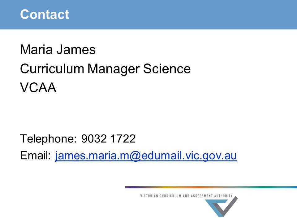 Contact Maria James Curriculum Manager Science VCAA Telephone: 9032 1722 Email: james.maria.m@edumail.vic.gov.aujames.maria.m@edumail.vic.gov.au