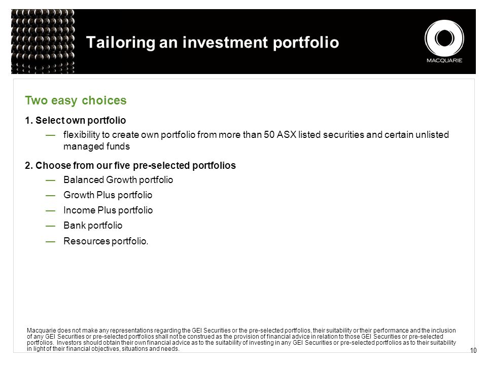 10 Tailoring an investment portfolio 1. Select own portfolio —flexibility to create own portfolio from more than 50 ASX listed securities and certain