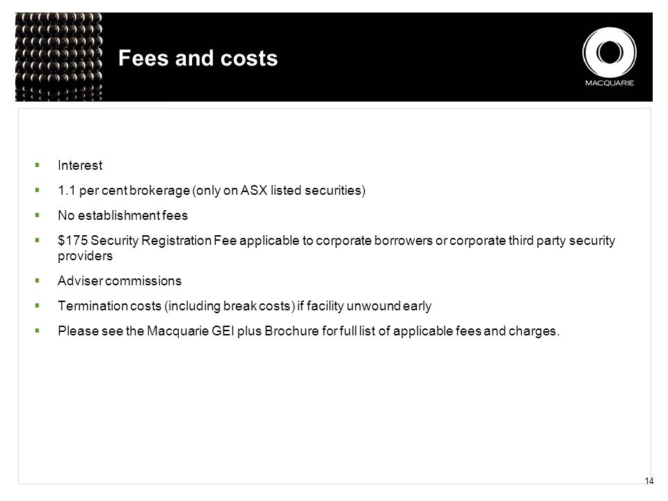Fees and costs  Interest  1.1 per cent brokerage (only on ASX listed securities)  No establishment fees  $175 Security Registration Fee applicable