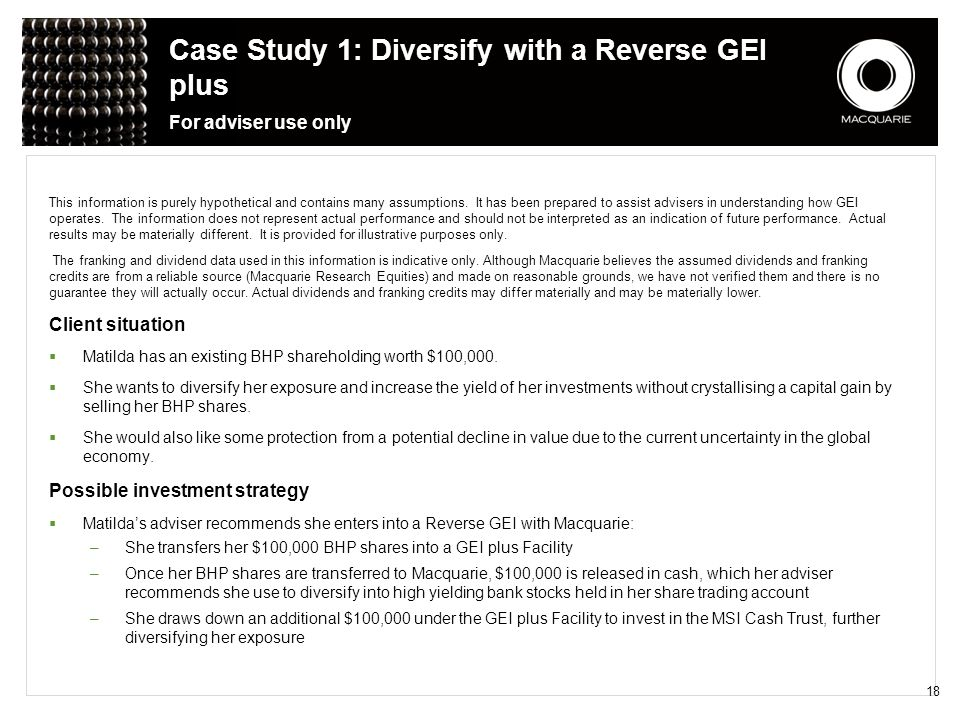 Case Study 1: Diversify with a Reverse GEI plus For adviser use only This information is purely hypothetical and contains many assumptions. It has bee
