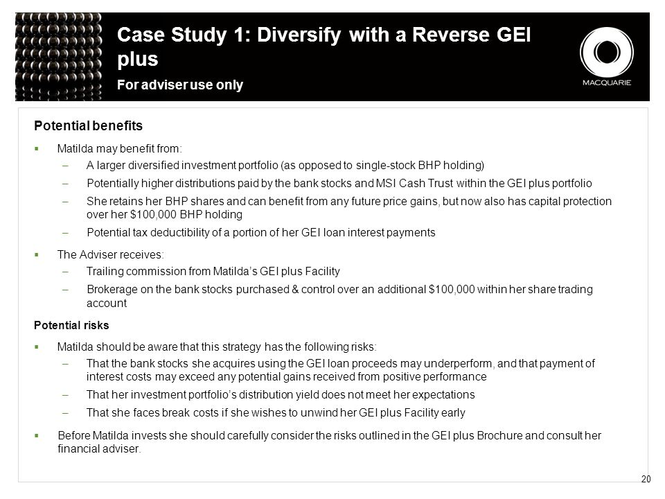 Case Study 1: Diversify with a Reverse GEI plus For adviser use only Potential benefits  Matilda may benefit from: –A larger diversified investment p