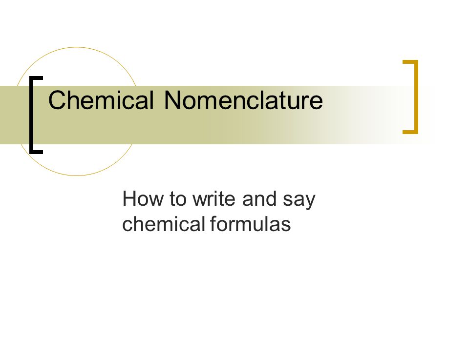 Chemical Nomenclature How to write and say chemical formulas