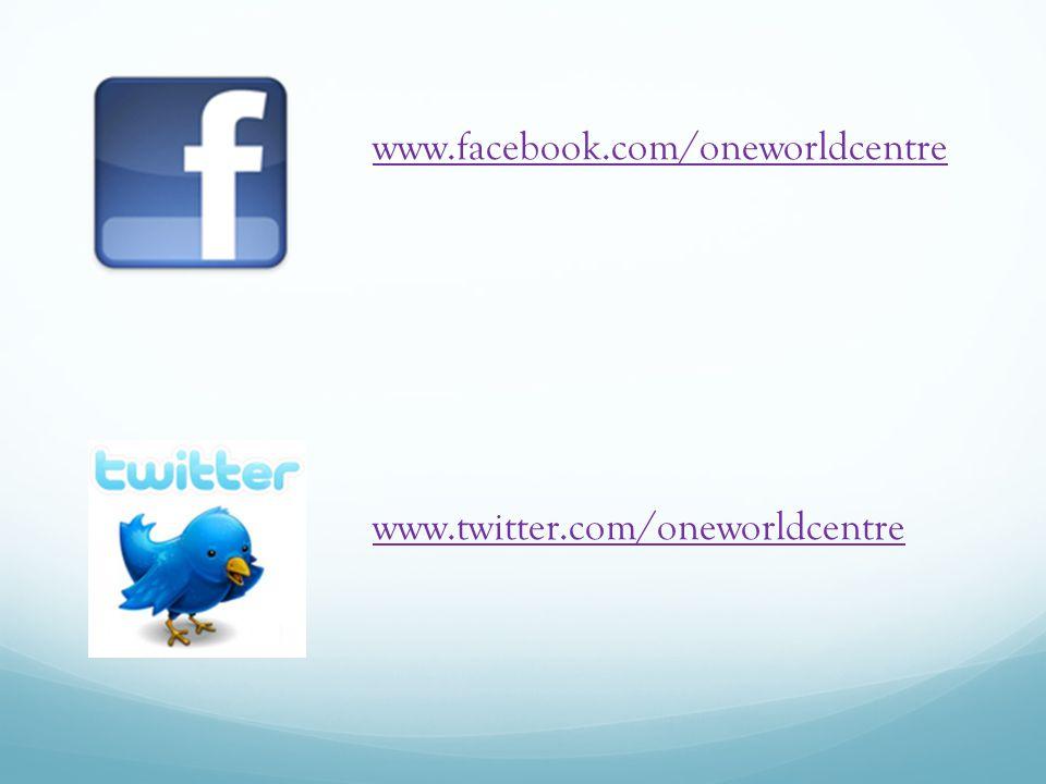 www.facebook.com/oneworldcentre www.twitter.com/oneworldcentre