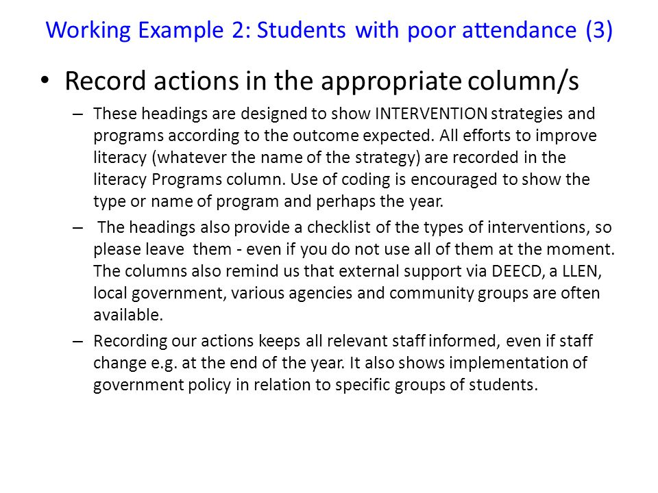 Working Example 2: Students with poor attendance (3) Record actions in the appropriate column/s – These headings are designed to show INTERVENTION strategies and programs according to the outcome expected.