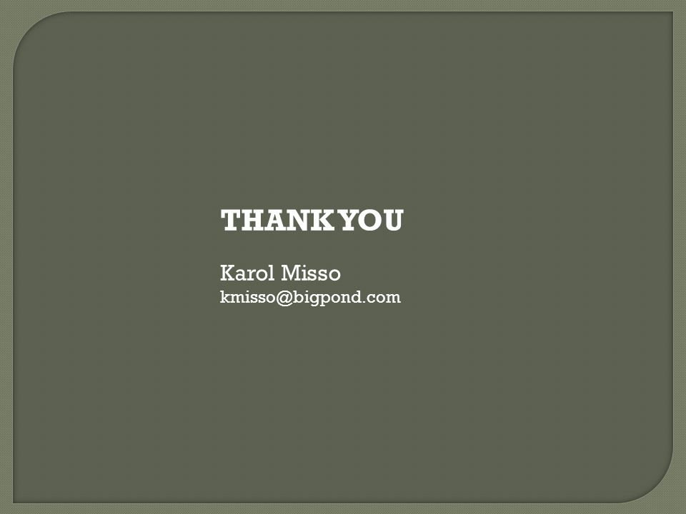 THANK YOU Karol Misso kmisso@bigpond.com