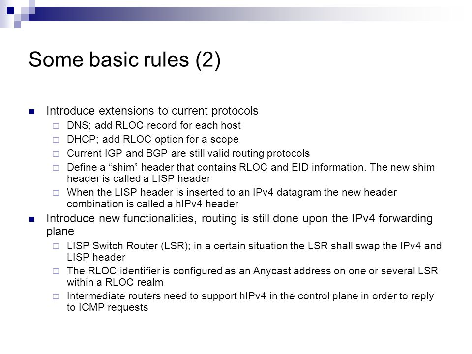 Some basic rules (2) Introduce extensions to current protocols  DNS; add RLOC record for each host  DHCP; add RLOC option for a scope  Current IGP