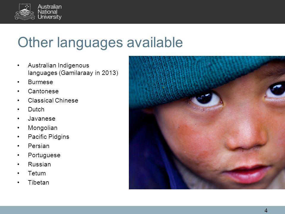 Other languages available Australian Indigenous languages (Gamilaraay in 2013) Burmese Cantonese Classical Chinese Dutch Javanese Mongolian Pacific Pidgins Persian Portuguese Russian Tetum Tibetan 4