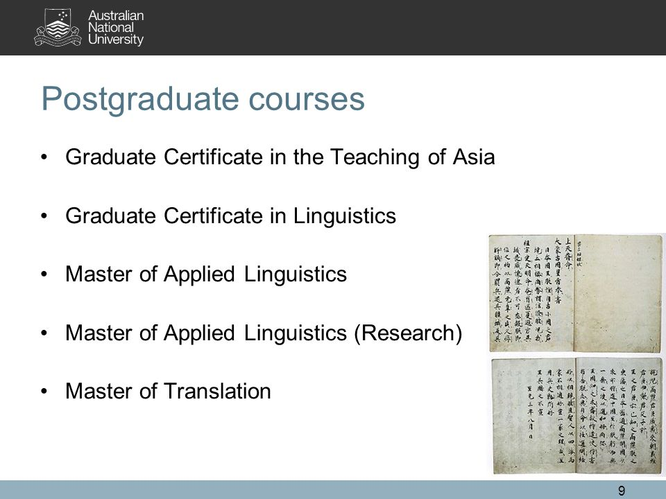 Postgraduate courses Graduate Certificate in the Teaching of Asia Graduate Certificate in Linguistics Master of Applied Linguistics Master of Applied Linguistics (Research) Master of Translation 9