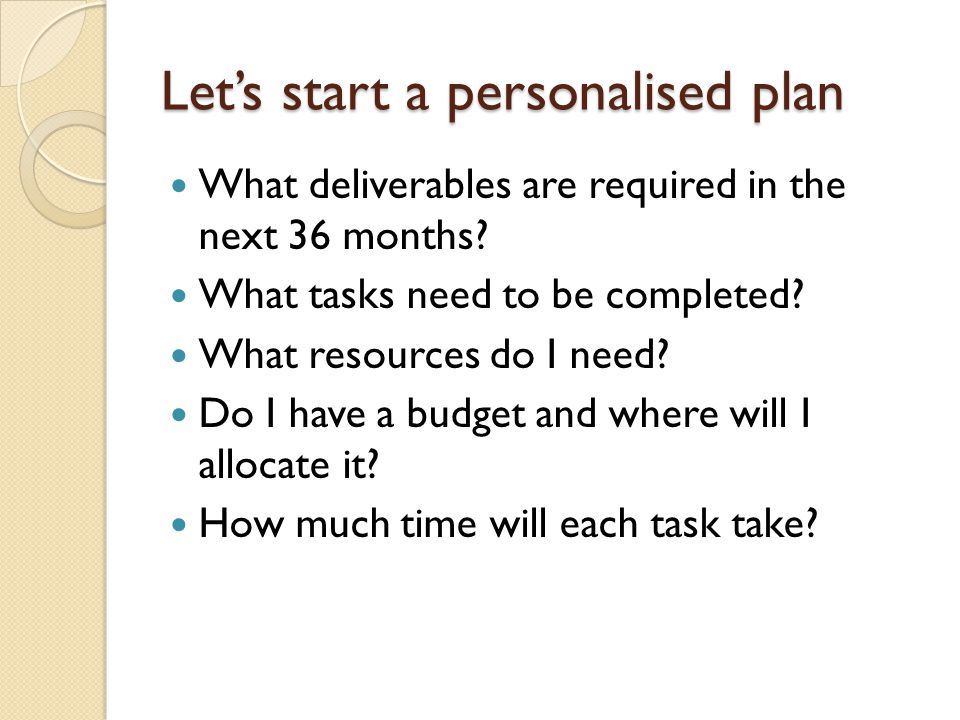 Let's start a personalised plan What deliverables are required in the next 36 months.