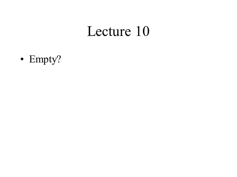 Lecture 10 Empty?