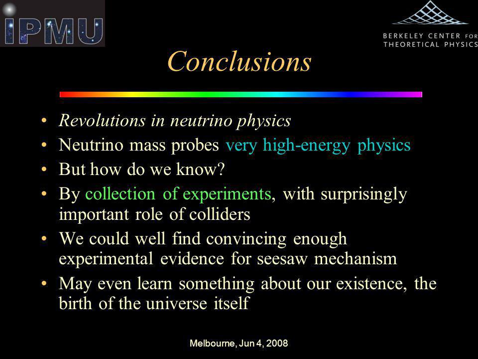 Melbourne, Jun 4, 2008 Conclusions Revolutions in neutrino physics Neutrino mass probes very high-energy physics But how do we know.