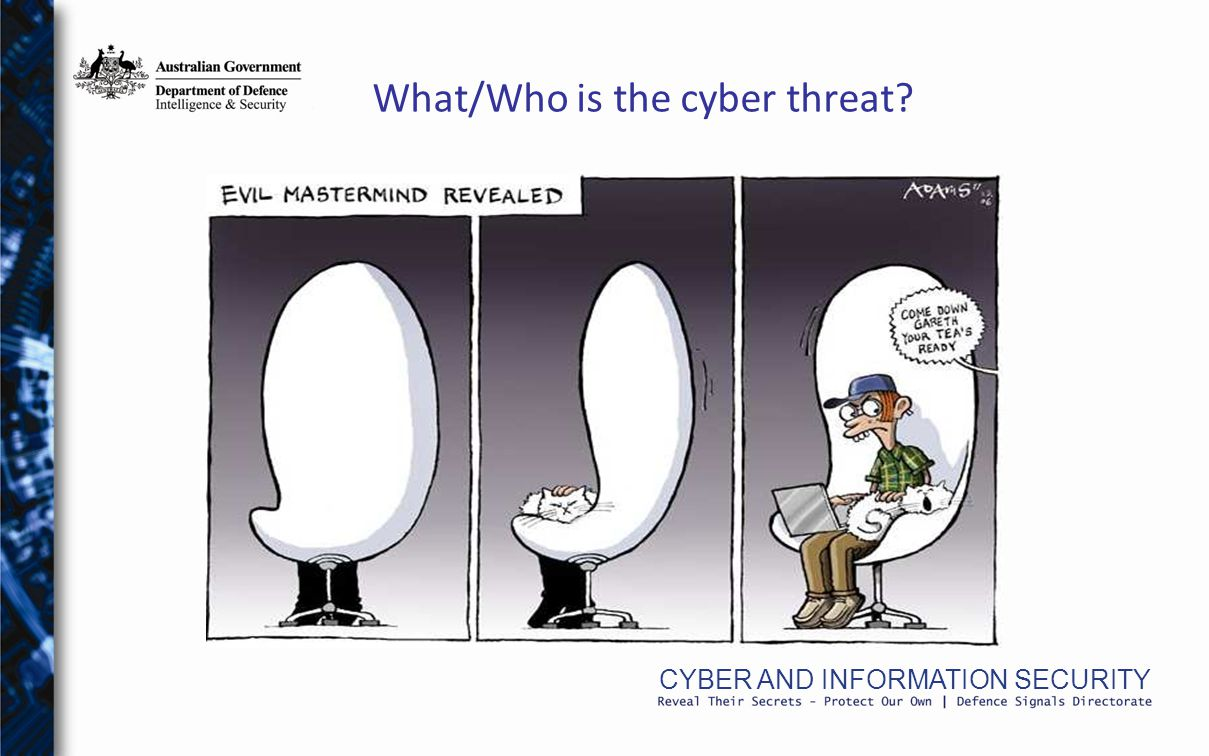 CYBER AND INFORMATION SECURITY What/Who is the cyber threat?