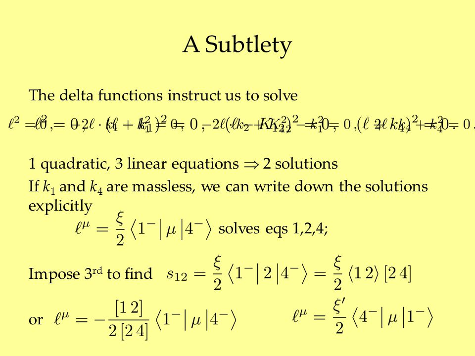 A Subtlety The delta functions instruct us to solve 1 quadratic, 3 linear equations  2 solutions If k 1 and k 4 are massless, we can write down the s