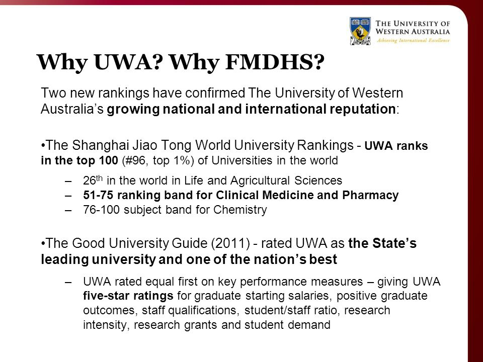 Why UWA? Why FMDHS? Two new rankings have confirmed The University of Western Australia's growing national and international reputation: The Shanghai