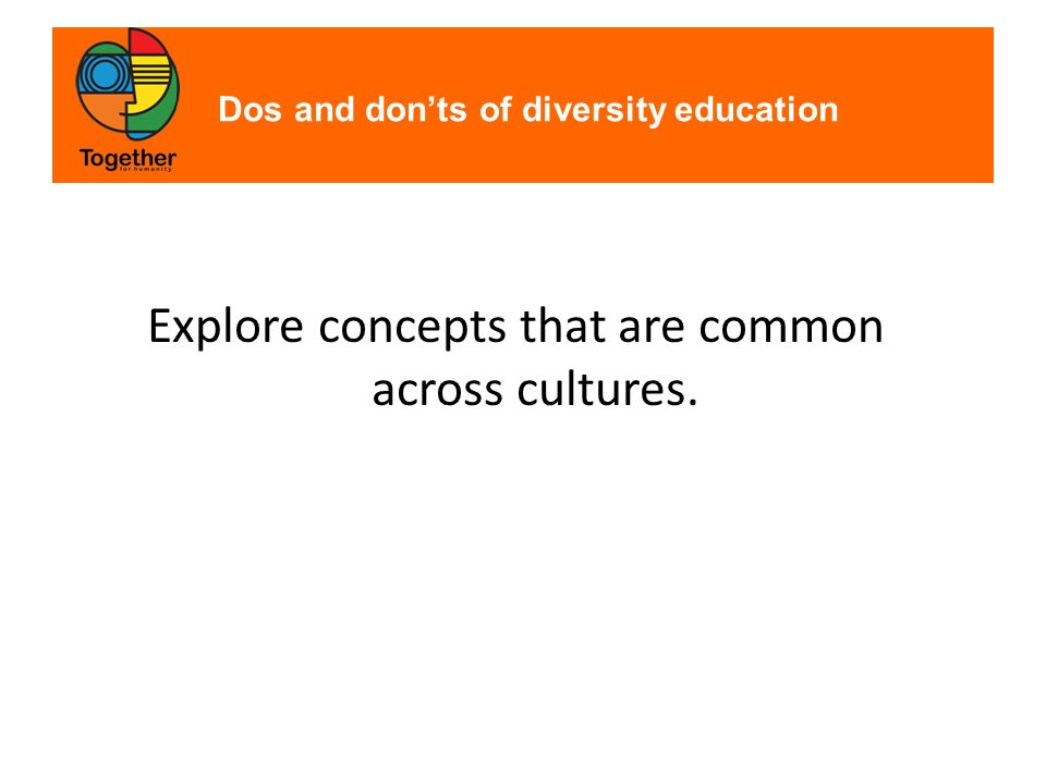 Dos and don'ts of diversity education Explore concepts that are common across cultures.