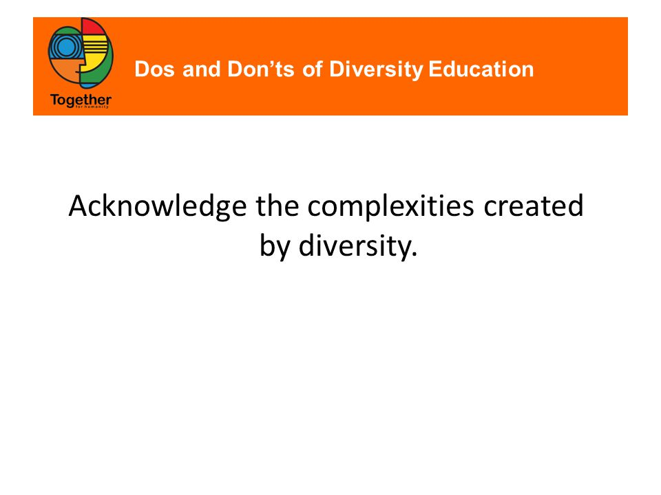 Dos and Don'ts of Diversity Education Acknowledge the complexities created by diversity.
