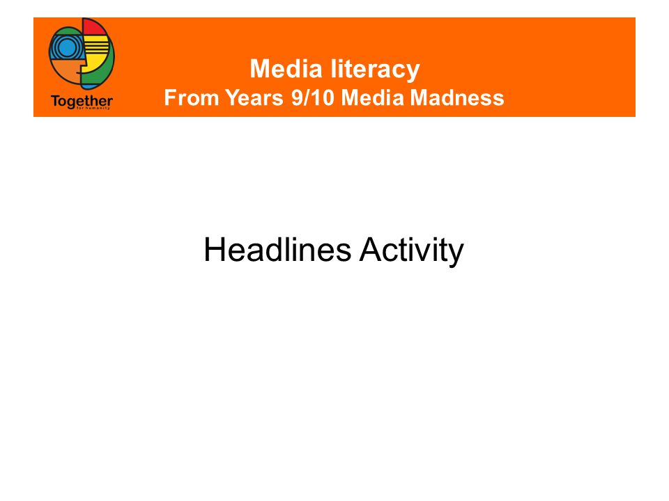 Media literacy From Years 9/10 Media Madness Fill the gap: Ten ________ heroes honoured with pride Daily Telegraph, August 31 2011 a.Muslim b.Aboriginal c.Aussie d.Asian