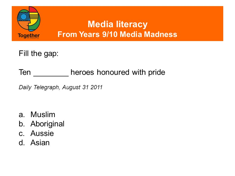 Media literacy From Years 9/10 Media Madness Ten Aussie heroes honoured with pride Daily Telegraph, August 31 2011