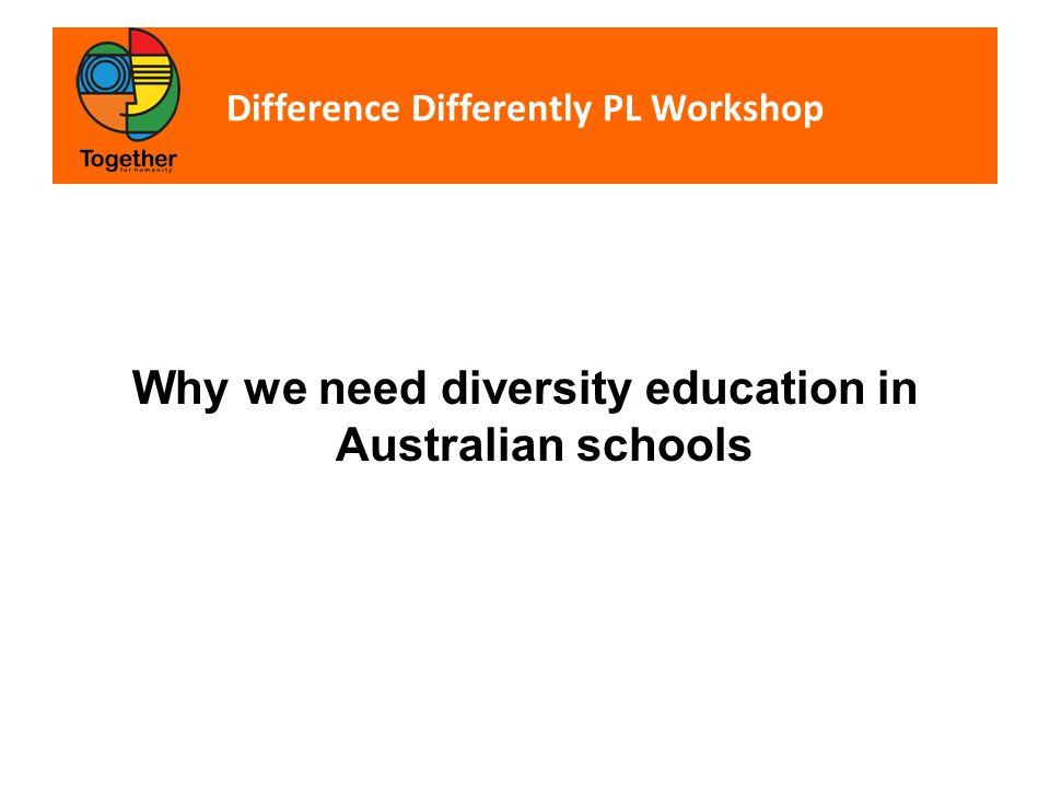 Difference Differently PL Workshop Why we need diversity education in Australian schools