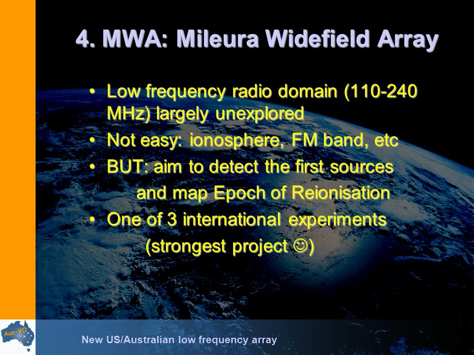 4. MWA: Mileura Widefield Array Low frequency radio domain (110-240 MHz) largely unexploredLow frequency radio domain (110-240 MHz) largely unexplored