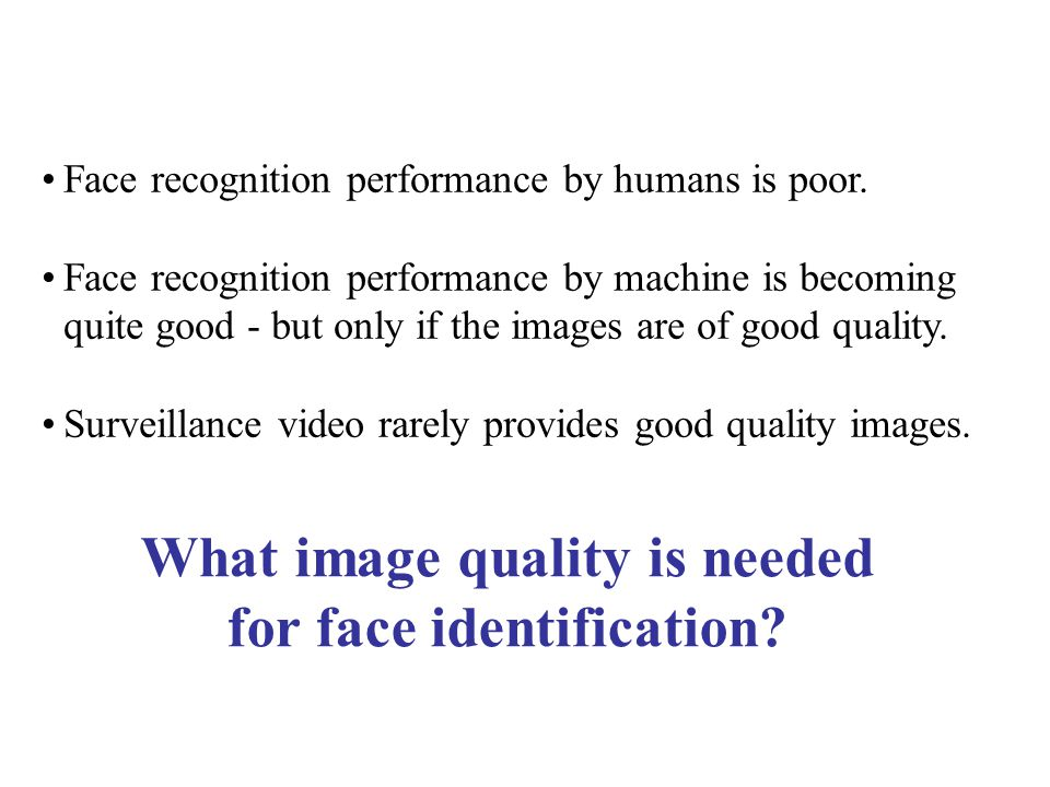 Face recognition performance by humans is poor.