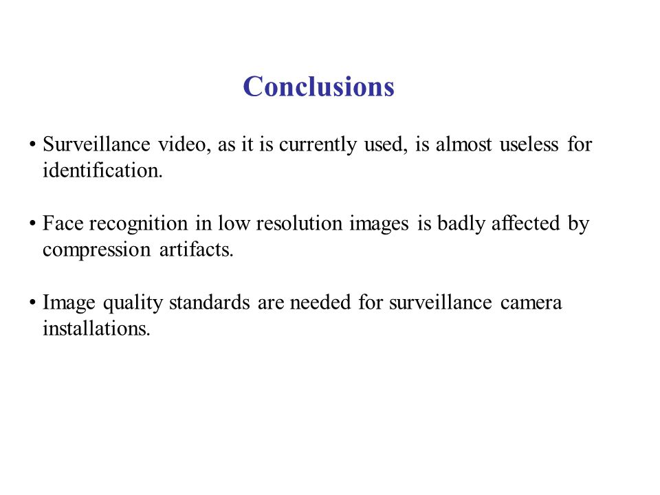 Conclusions Surveillance video, as it is currently used, is almost useless for identification.