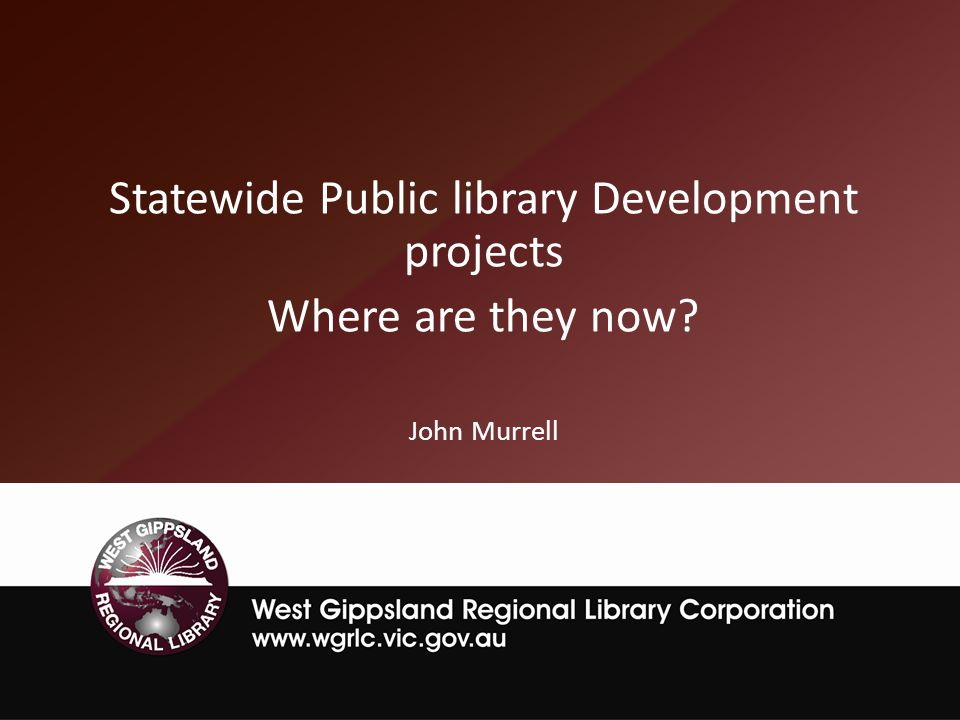 Libraries Building Communities Undoubtedly a flagship Statewide project Commenced in 2002/3 Communication strategy in 2003/4 10,000 Victorians surveyed Research launched in 2004/5