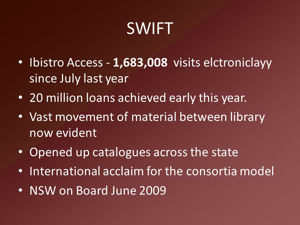 SWIFT Ibistro Access - 1,683,008 visits elctroniclayy since July last year 20 million loans achieved early this year. Vast movement of material betwee