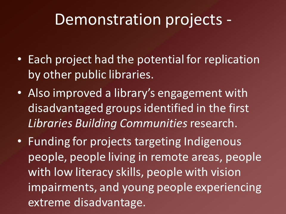 Demonstration projects - Each project had the potential for replication by other public libraries. Also improved a library's engagement with disadvant