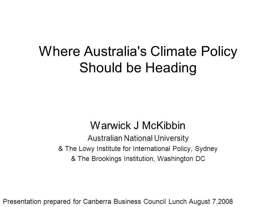Where Australia's Climate Policy Should be Heading Warwick J McKibbin Australian National University & The Lowy Institute for International Policy, Sy