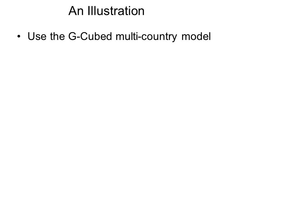 An Illustration Use the G-Cubed multi-country model