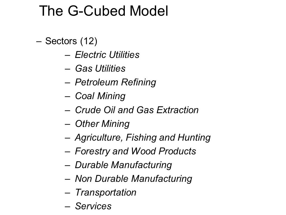 The G-Cubed Model –Sectors (12) – Electric Utilities – Gas Utilities – Petroleum Refining – Coal Mining – Crude Oil and Gas Extraction – Other Mining