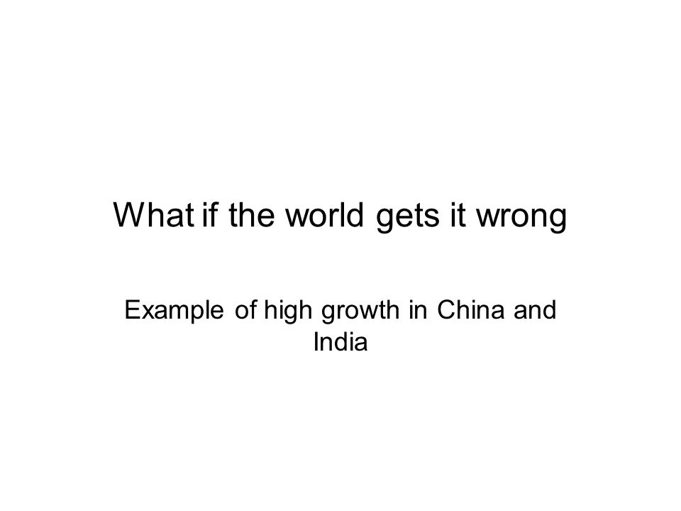 What if the world gets it wrong Example of high growth in China and India