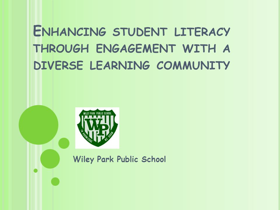 E NHANCING STUDENT LITERACY THROUGH ENGAGEMENT WITH A DIVERSE LEARNING COMMUNITY Wiley Park Public School