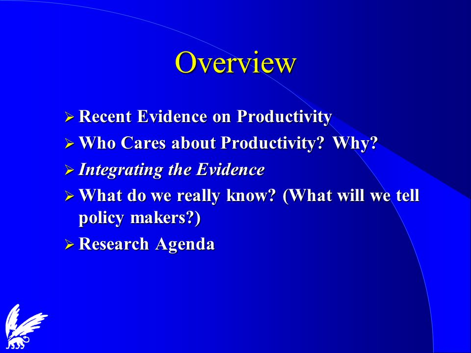 Overview  Recent Evidence on Productivity  Who Cares about Productivity.