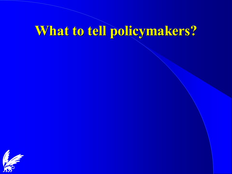 What to tell policymakers