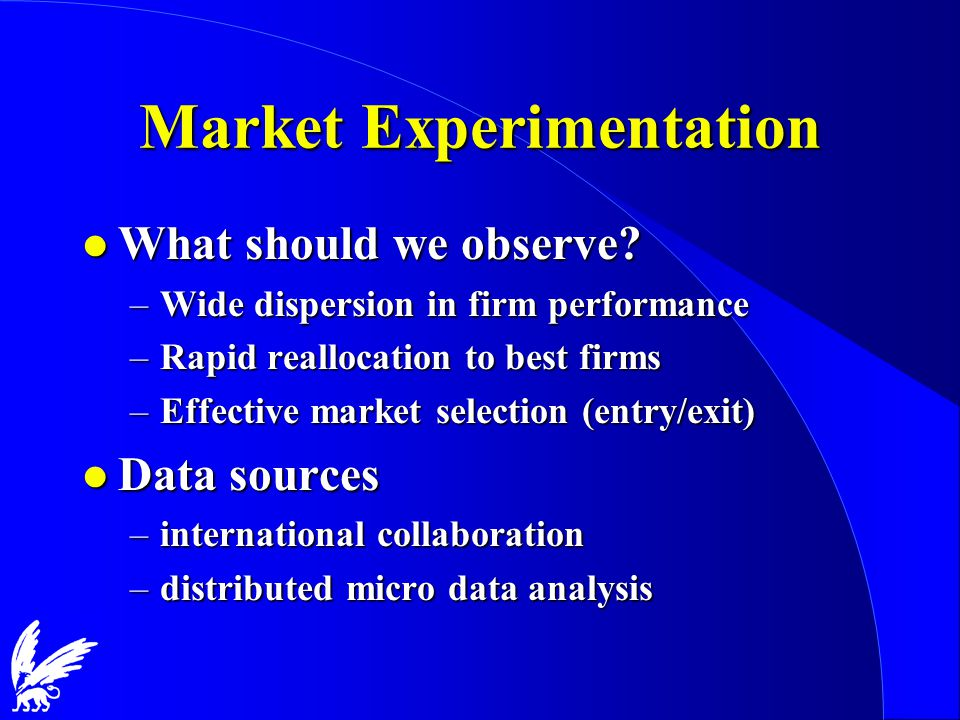 Market Experimentation l What should we observe? –Wide dispersion in firm performance –Rapid reallocation to best firms –Effective market selection (e
