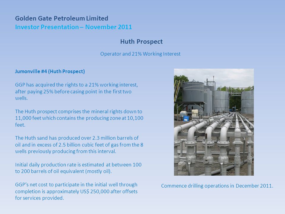 Huth Prospect Jumonville #4 (Huth Prospect) GGP has acquired the rights to a 21% working interest, after paying 25% before casing point in the first two wells.