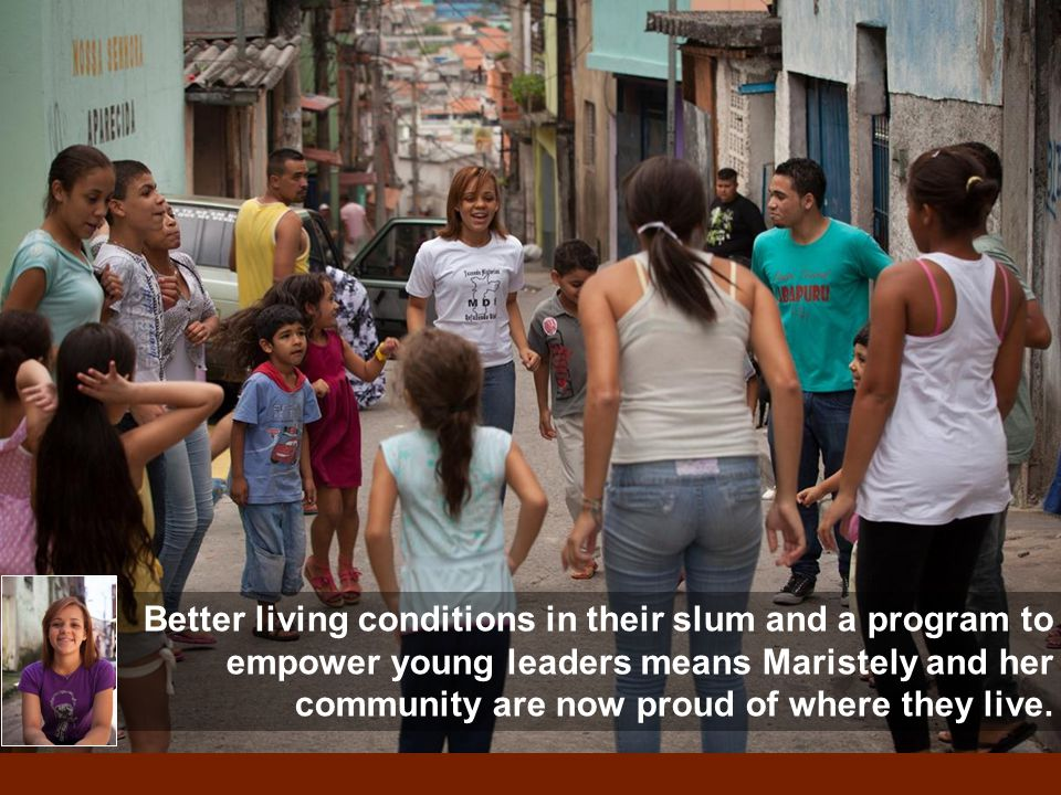 Better living conditions in their slum and a program to empower young leaders means Maristely and her community are now proud of where they live.