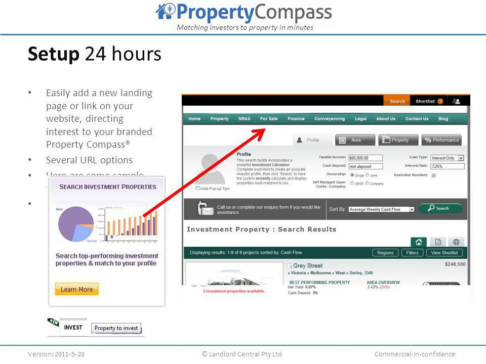 Matching investors to property in minutes Version: 2011-5-20© Landlord Central Pty LtdCommercial-in-confidence Next Steps Do nothing: Can you afford not to act.